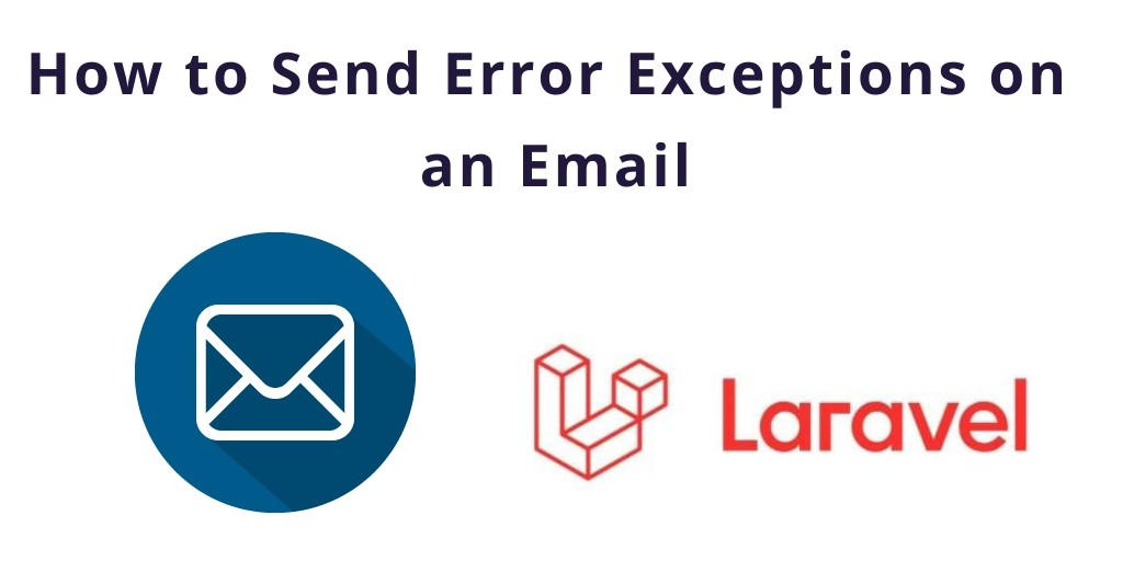 Laravel 7/6 Send Error Exceptions on Mail/Email