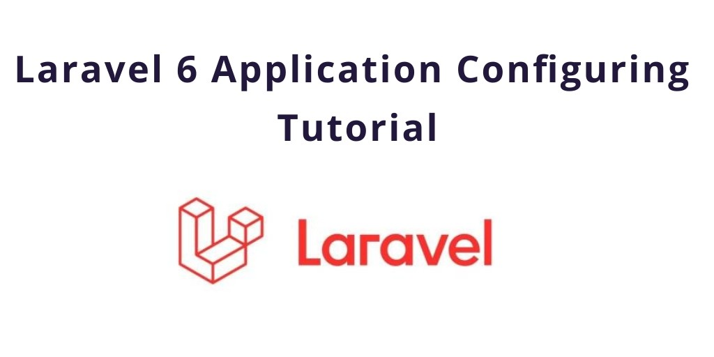 Laravel 6 Application Configuring Tutorial
