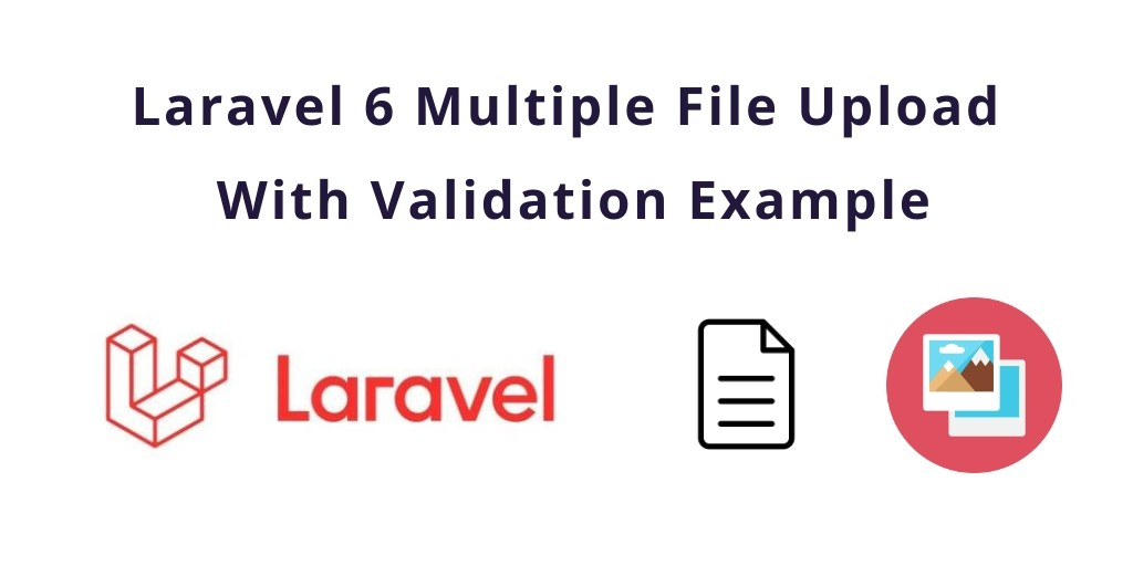 Laravel 6 Multiple File Upload With Validation Example