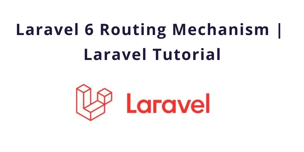 Laravel 6 Routing Mechanism | Laravel Tutorial