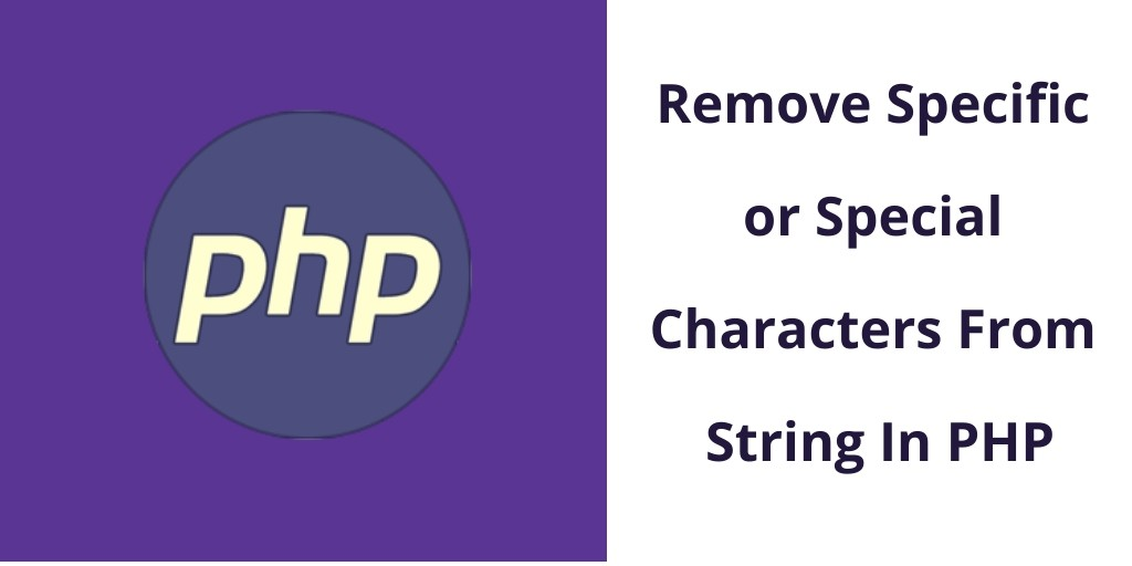 Remove Specific or Special Characters From String In PHP