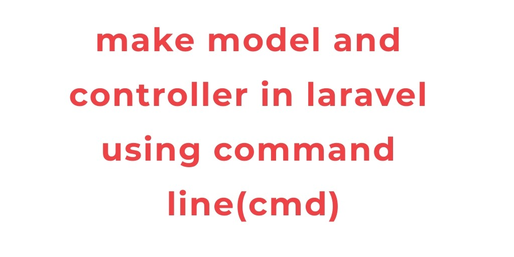 Create Controller And Model Laravel 6 Using cmd