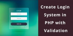 Create Login System in PHP with Validation