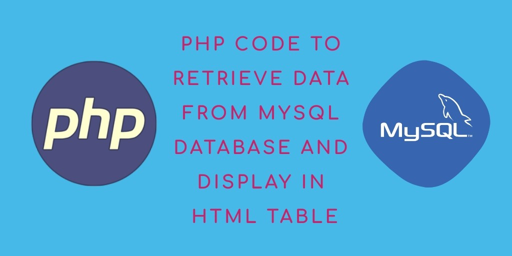 PHP – Retrieve Data from MySQL Database and Display