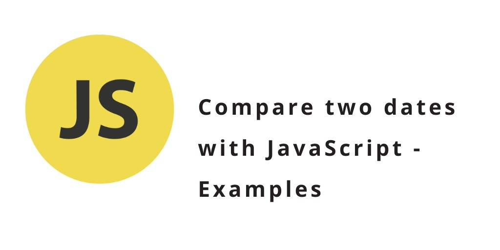 Compare two dates with JavaScript – Examples