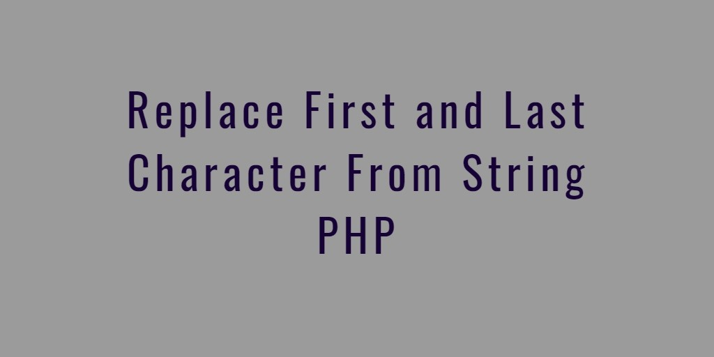 Replace First and Last Character From String PHP