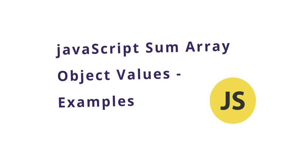 javaScript Sum Array Object Values – Examples