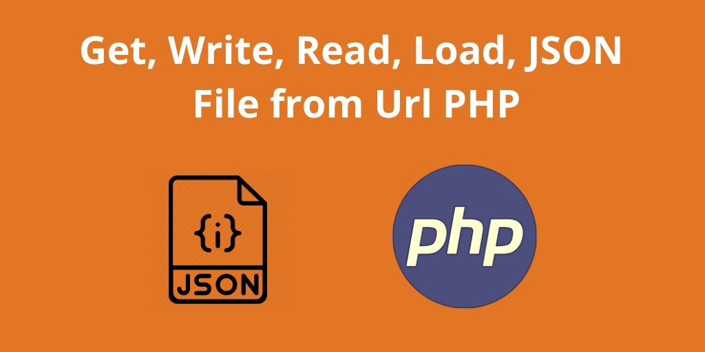 Get, Write, Read, Load, JSON File from Url PHP - Tuts Make