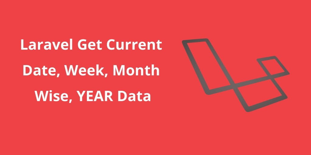 Laravel Get Current Date, Week, Month Wise, YEAR Data - Tuts Make