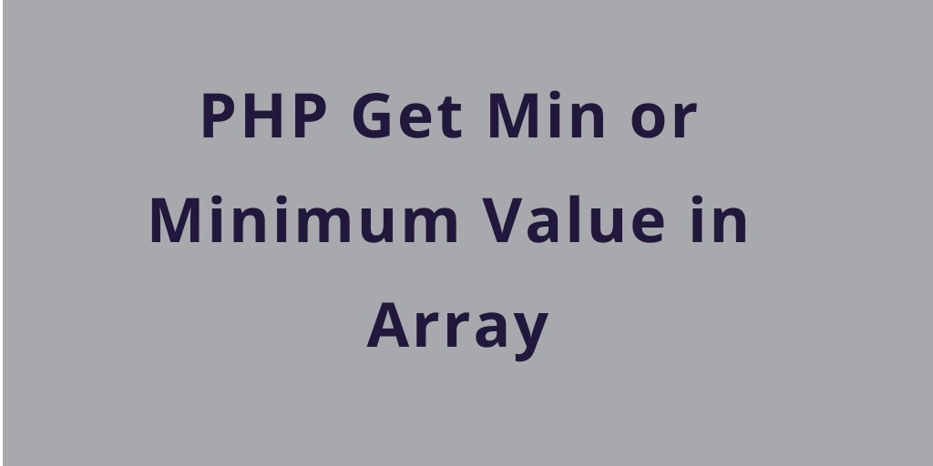 PHP Get Min or Minimum Value in Array