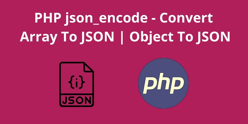 PHP json encode – Convert Array To JSON, Object To JSON