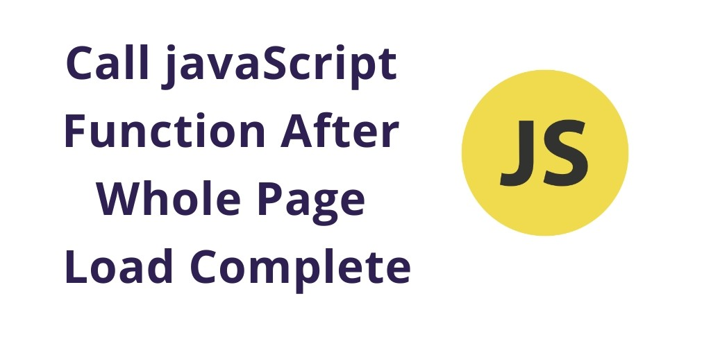 Call javaScript Function After Whole Page Load Complete