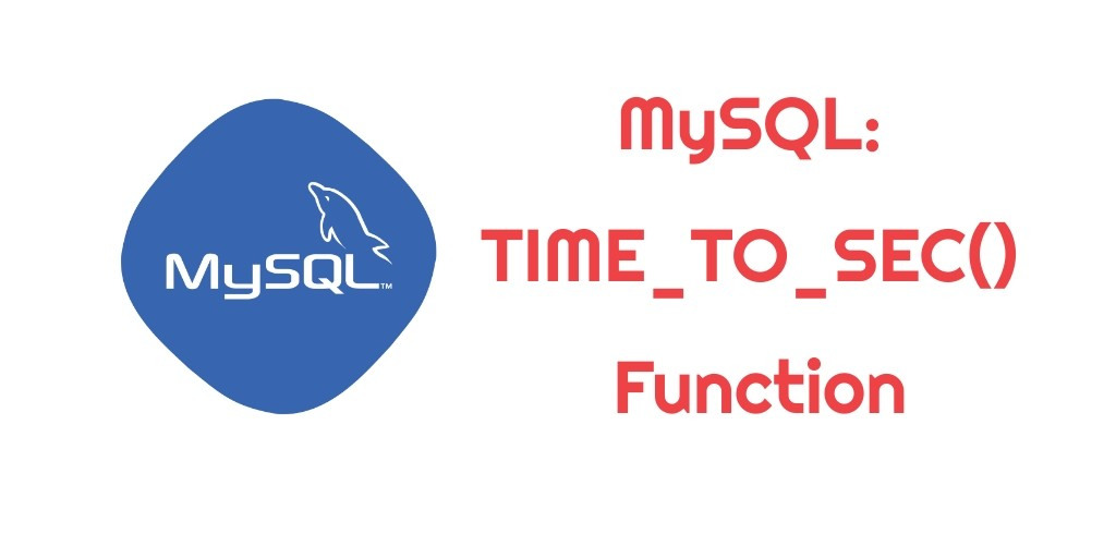 MySQL – TIME_TO_SEC() Function – Examples