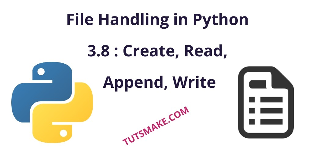 File Handling in Python 3.9 : Create, Read, Append, Write