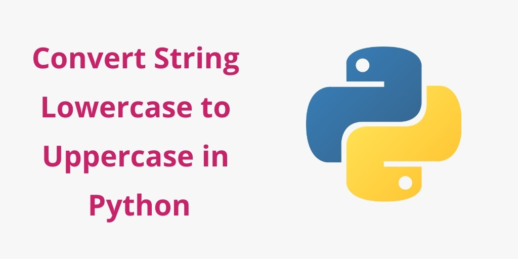 Convert String Lowercase to Uppercase in Python