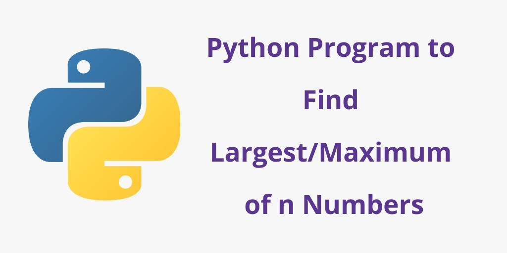 Python Program to Find Largest/Maximum of n Numbers