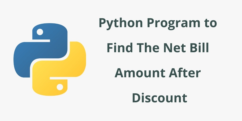 Python Program to Find The Net Bill Amount After Discount