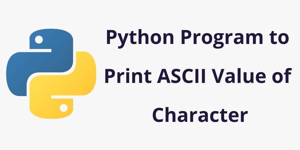 Python Program to Print ASCII Value of Character