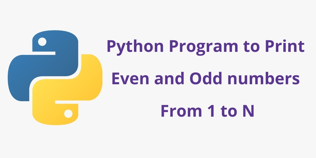Python Program to Print Even and Odd numbers From 1 to N