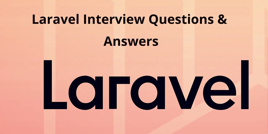Laravel Interview Questions & Answers For 1,2,3,5 Year Experience