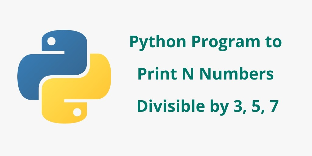 Python Program to Print Numbers Divisible by 3, 5, 7