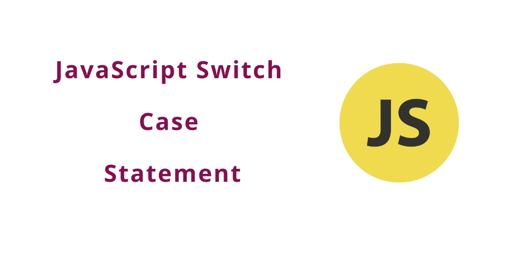 JavaScript – Switch Case Statement