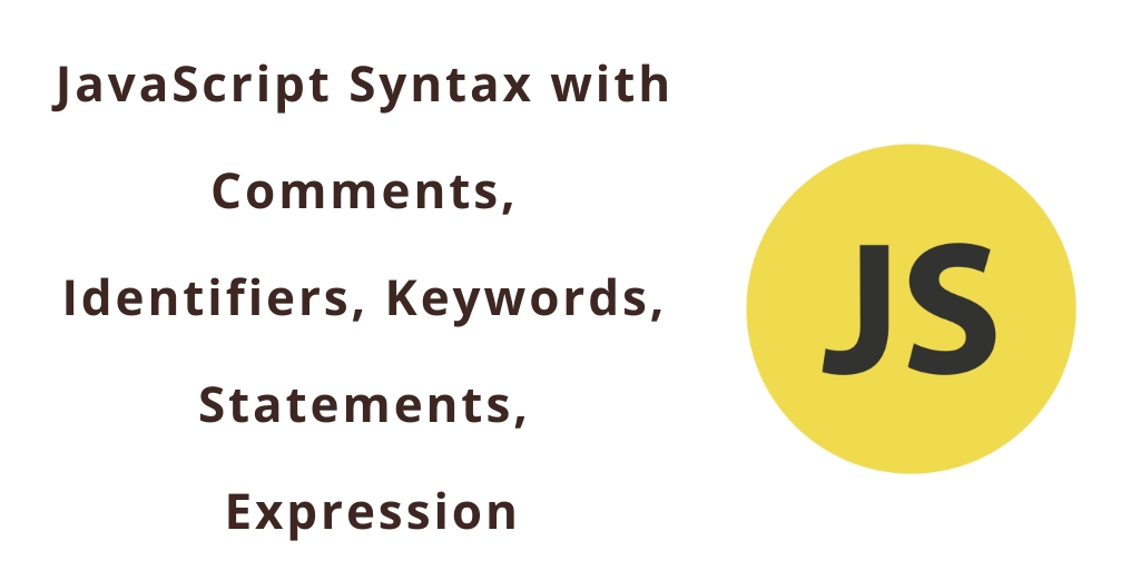 JavaScript Comments, Identifiers, Keywords, Statements, Expression
