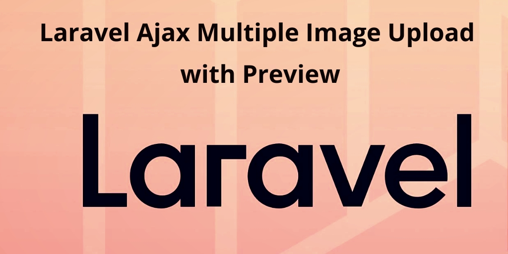 Laravel 7 Multiple Image Upload with Preview