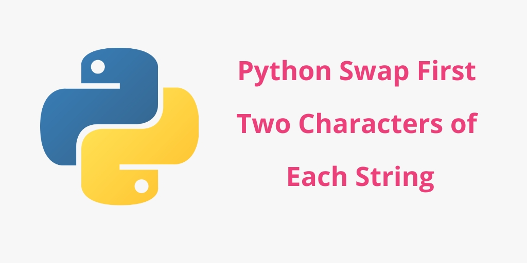 Python: Two Given Strings and Swap First Two Characters of Each String