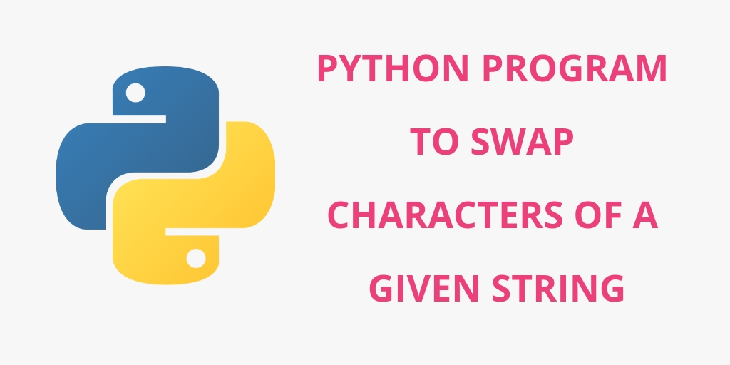 Python Program to Swap Two Character of Given String