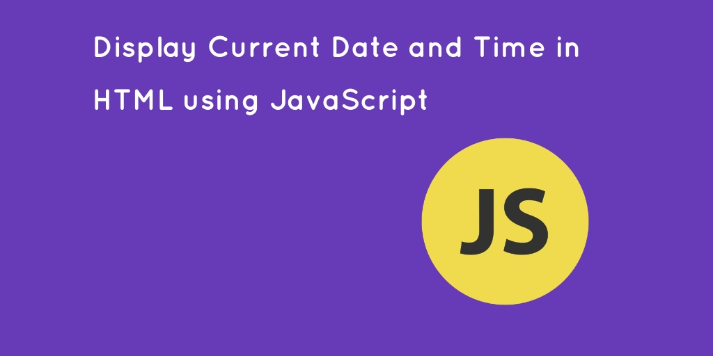 Display Current Date and Time in HTML using JavaScript
