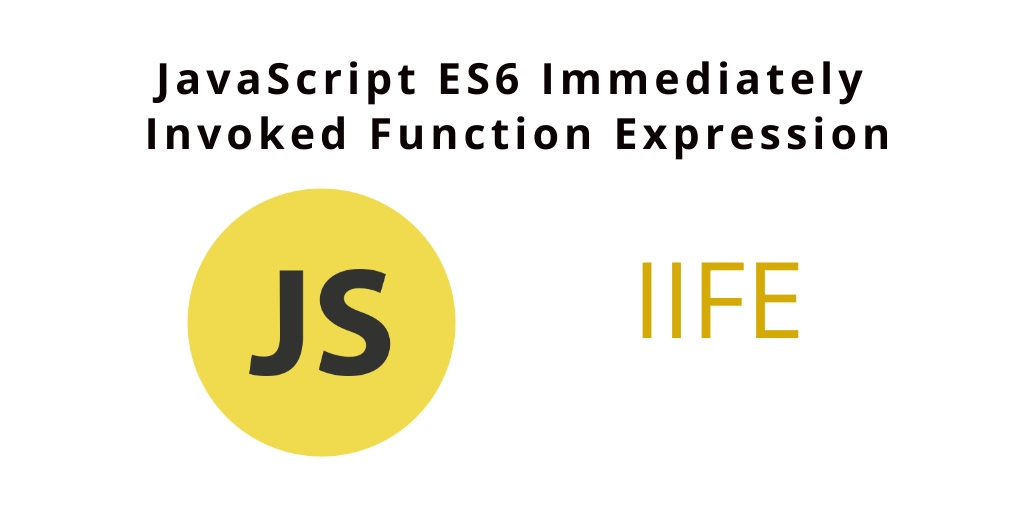 IIFE JavaScript – ES6 Immediately Invoked Function Expression