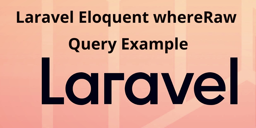 Laravel Eloquent whereRaw Query Example