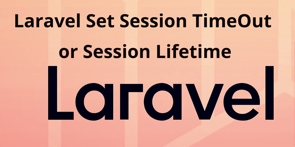 How to Set or Increase Session Lifetime in Laravel