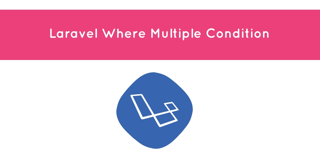 Laravel Multiple Where Conditions Example