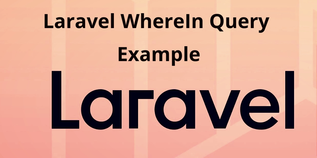 Laravel where In Eloquent Query Example