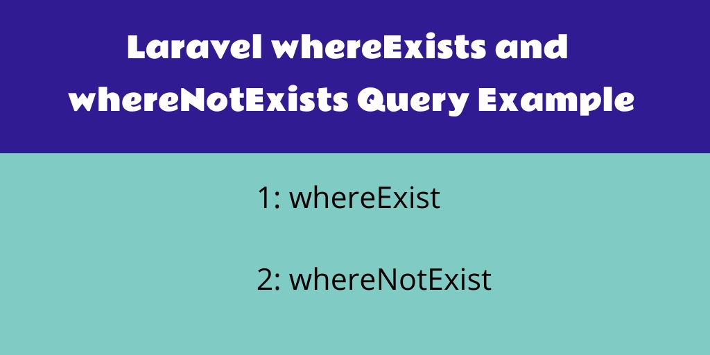 Laravel whereExists and whereNotExists Query Example