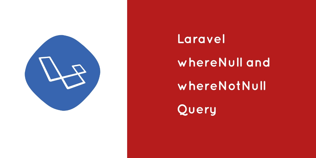 Laravel Where Null and Where Not Null Query