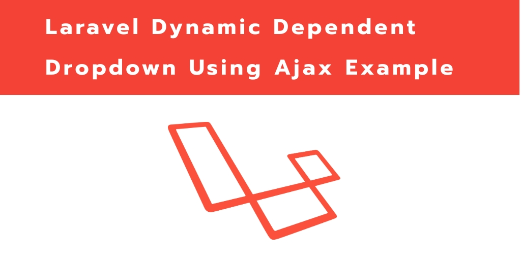 Laravel Dynamic Ajax Dependent Dropdown