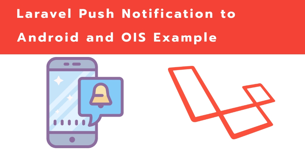 Laravel 7 Push Notification to Android and OIS Example
