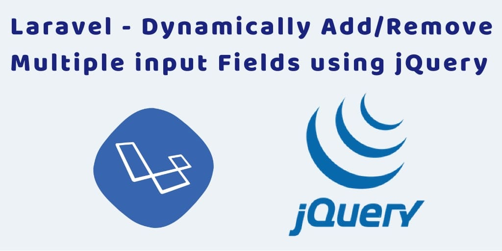 Dynamically Add/Remove Multiple input Fields and Submit to DB with jQuery and Laravel
