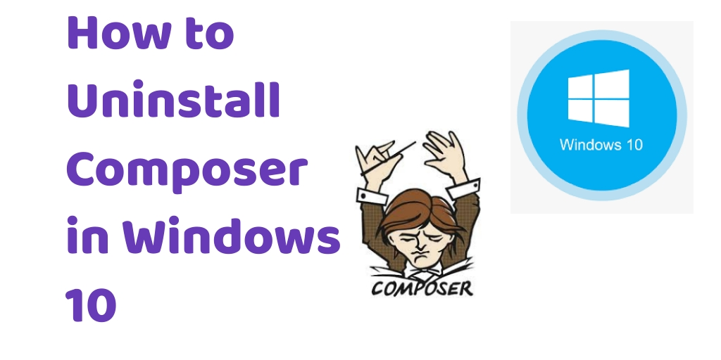How to Uninstall Composer in Windows 10