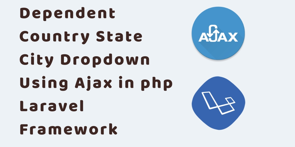 Country State City Drop Down List using Ajax in Laravel