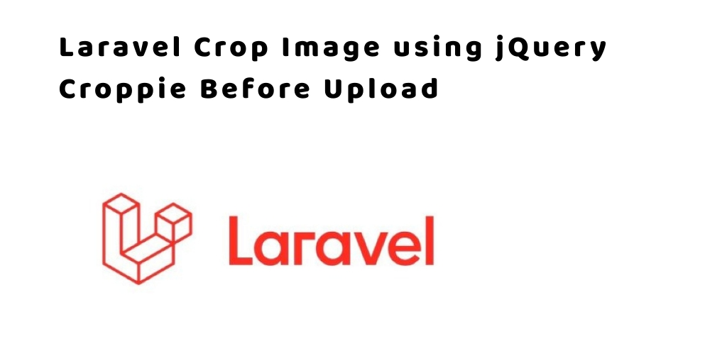 Image Crop and Upload using jQuery with Laravel Ajax
