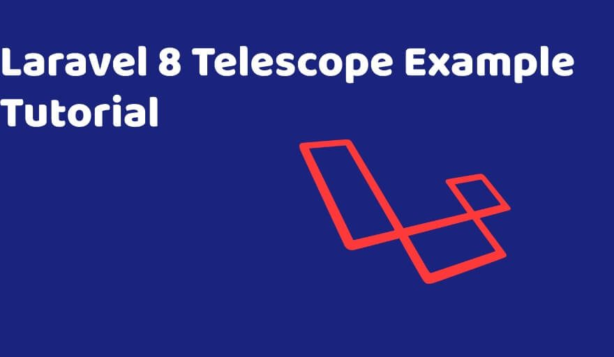 Laravel 8 Telescope Example Tutorial