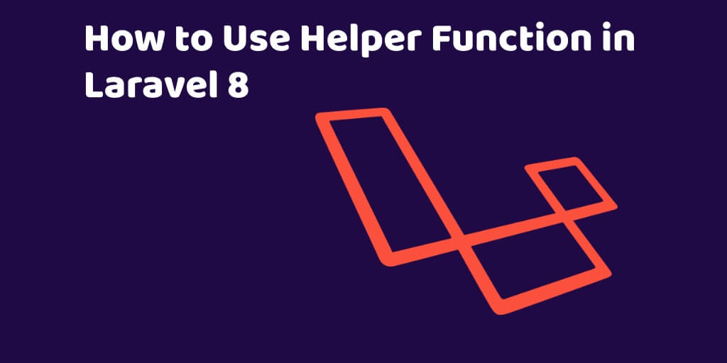 How to Use Helper Function in Laravel 8