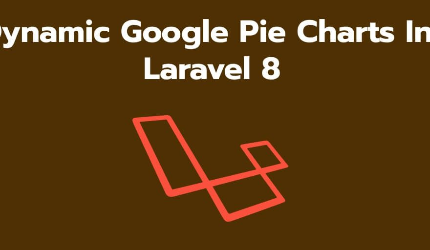 Laravel 8 Dynamic Google Pie Charts Example