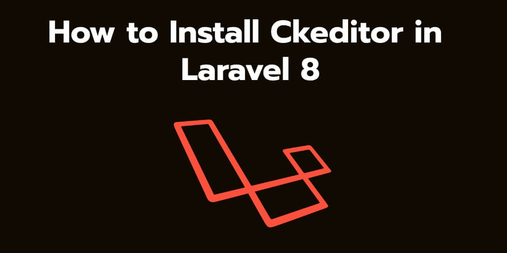 How to Install Ckeditor in Laravel 8