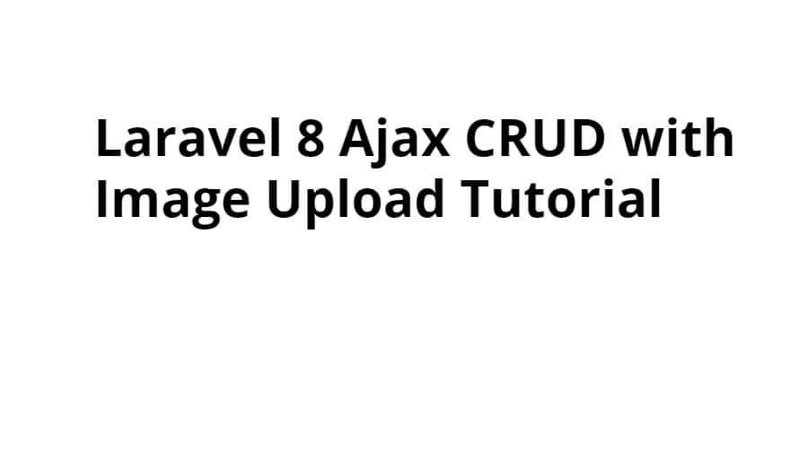 Laravel 8 Ajax CRUD with Image Upload Tutorial