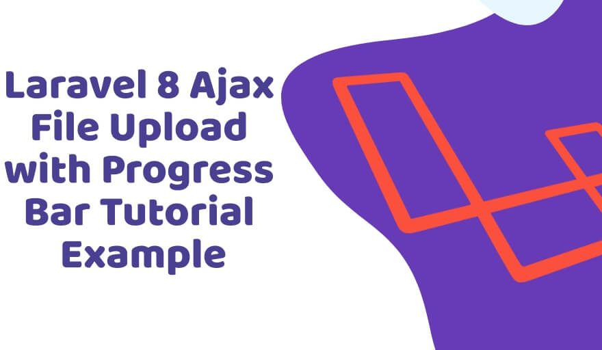 Laravel 8 Ajax File Upload with Progress Bar Tutorial Example